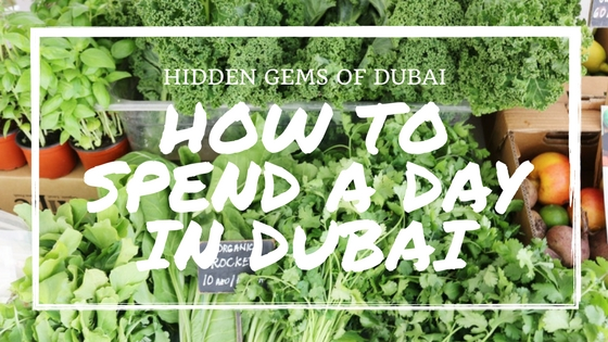 How to spend a day in Dubai – Hidden Gems ofDubai