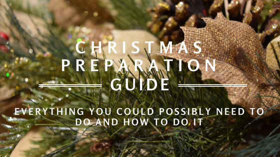 Christmas Preparation Guide – everything you could possibly need to do and how to do it