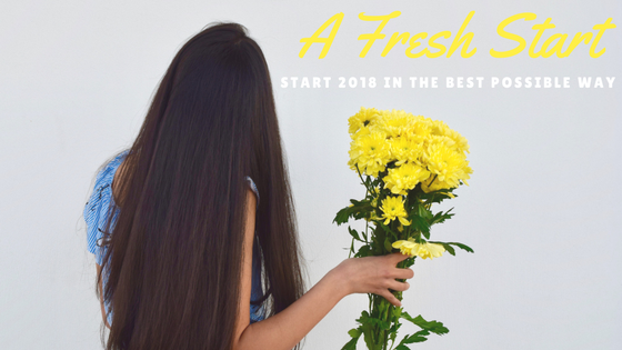 A Fresh Start – My tips for starting 2018 in the best way you possiblycan