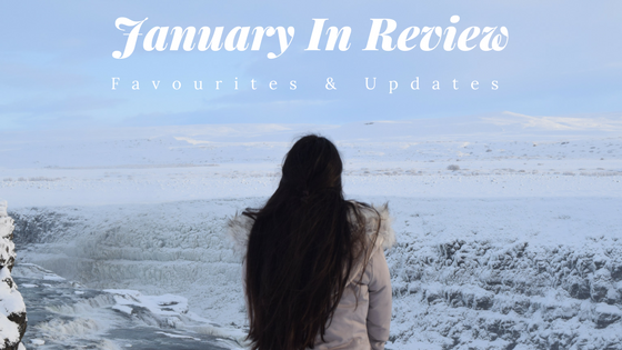 January In Review – What I've been loving, doing, and my favourites!